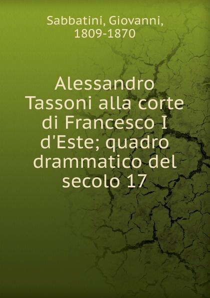 Giovanni Sabbatini Alessandro Tassoni alla corte di Francesco I d.Este ponti топпинг соевый glassa alla soia на основе бальзамического уксуса di modena 250 мл
