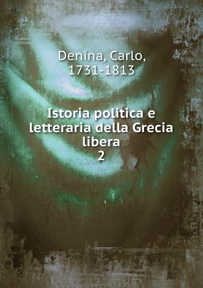 Carlo Denina Istoria politica e letteraria della Grecia libera carlo denina istoria politica e letteraria della grecia libera