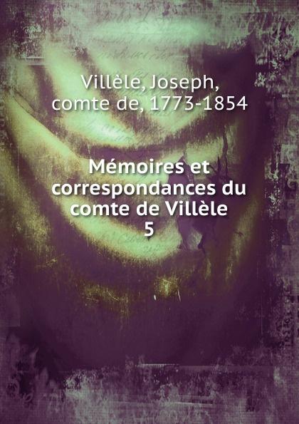 Memoires et correspondances du comte de Villele