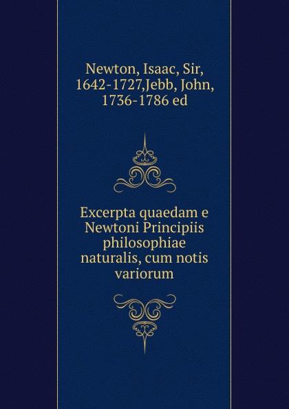 Isaac Newton Excerpta quaedam e Newtoni Principiis philosophiae naturalis, cum notis variorum isaac newton philosophiae naturalis principia mathematica volume 1