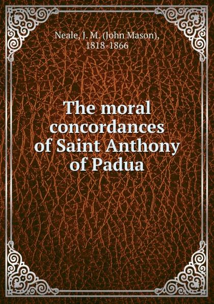 John Mason Neale The moral concordances of Saint Anthony of Padua цены