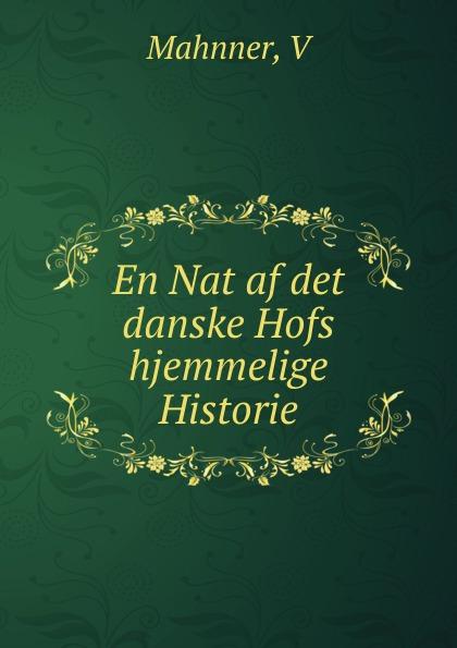 V. Mahnner En Nat af det danske Hofs hjemmelige Historie denmark rigsarkivet de aeldste danske archivregistraturer udg efter beslutning af det volume 3