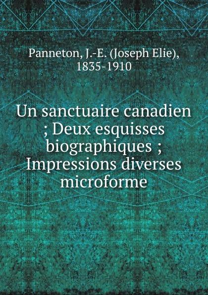 Joseph Elie Panneton Un sanctuaire canadien joseph lallier angeline guillou roman canadien classic reprint