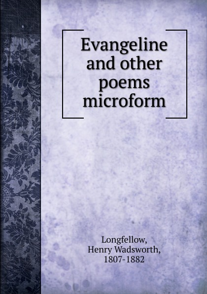Henry Wadsworth Longfellow Evangeline and other poems microform bernard mcevoy away from newspaperdom and other poems microform