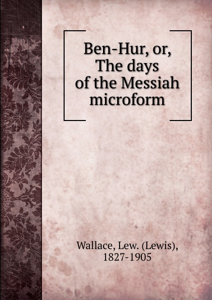 Lewis Wallace Ben-Hur. Or, The days of the Messiah microform цена и фото