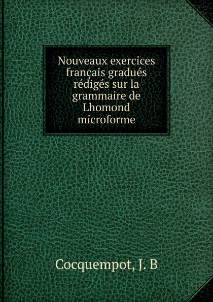 J.B. Cocquempot Nouveaux exercices francais gradues rediges sur la grammaire de Lhomond microforme exercons nous grammaire 350 exercices niveau moyen page 10