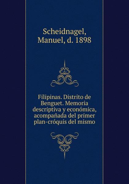 Manuel Scheidnagel Filipinas. Distrito de Benguet. Memoria descriptiva y economica, acompanada del primer plan-croquis del mismo mismo ремень