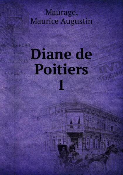 Maurice Augustin Maurage Diane de Poitiers отсутствует diane de poitiers duchesse de valentinois t 2