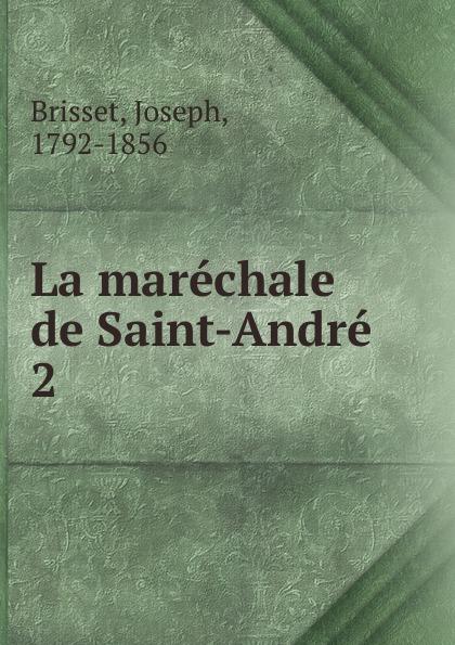 Фото - Joseph Brisset La marechale de Saint-Andre андрэ рье andre rieu dreaming