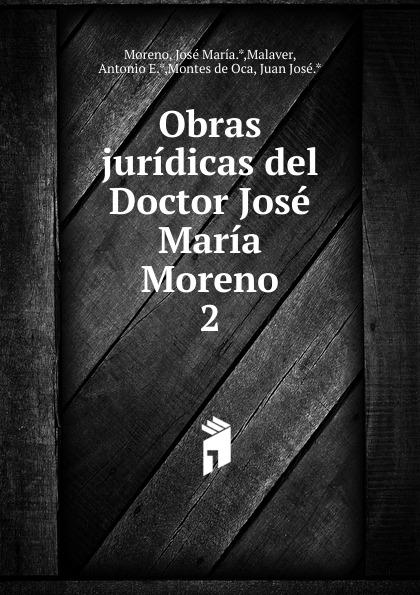 José María Moreno Obras juridicas del Doctor Jose Maria Moreno josé maría matheu marrodan primero
