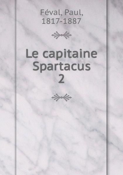 Фото - Féval Paul Le capitaine Spartacus jean paul gaultier le male