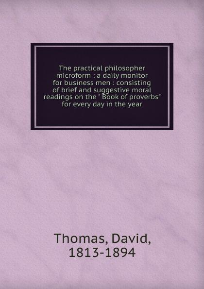 David Thomas The practical philosopher microform david thomas the practical philosopher microform