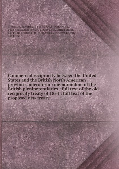 Edward Thornton Commercial reciprocity between the United States and the British North American provinces microform buick thomas lindsay the treaty of waitangi or how new zealand became a british colony