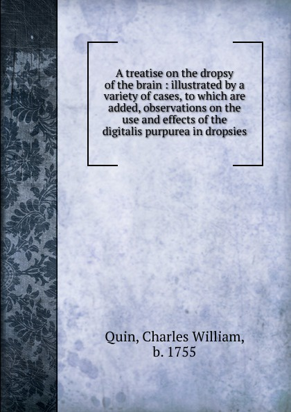 Charles William Quin A treatise on the dropsy of the brain w jones a treatise on the art of music
