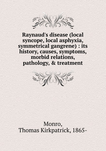 Thomas Kirkpatrick Monro Raynaud.s disease (local syncope, local asphyxia, symmetrical gangrene)