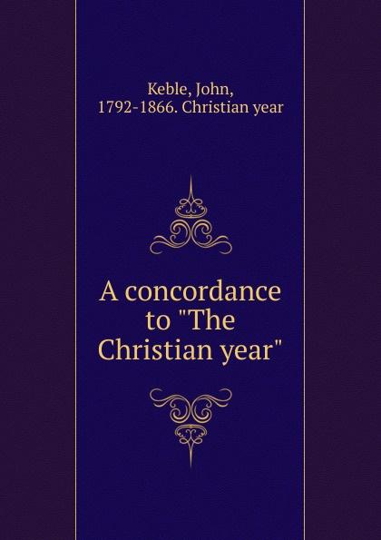 John Keble A concordance to The Christian year отсутствует a concordance to shakespeare