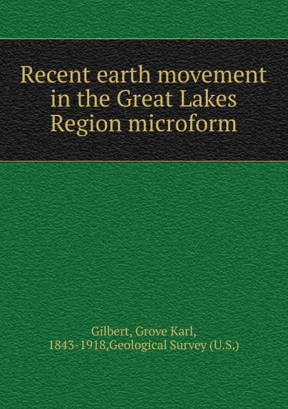 Gilbert Grove Karl Recent earth movement in the Great Lakes Region microform lakes restaurant