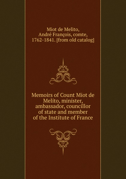 Miot de Melito Memoirs of Count Miot de Melito, minister, ambassador, councillor of state and member of the Institute of France london bible institute and theological seminary ambassador 1958