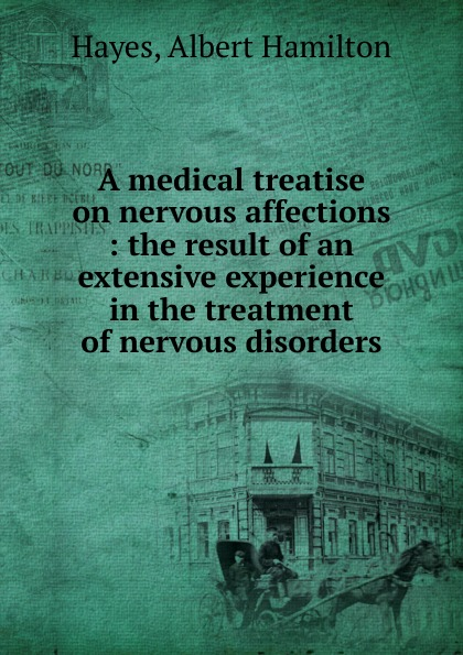 Albert Hamilton Hayes A medical treatise on nervous affections j w courtney some nervous affections in which massage deserves more frequent use