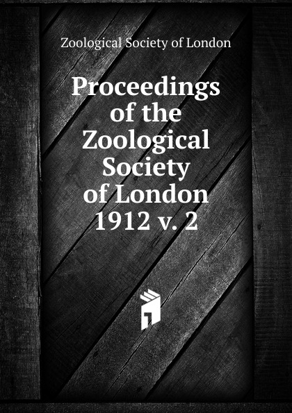 Proceedings of the Zoological Society of London zoological society of london the zoological keepsake or zoology and the garden and museum of the zoological society for the year 1830