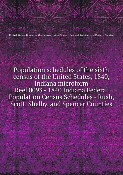 Population schedules of the sixth census of the United States, 1840, Indiana microform the sixth man