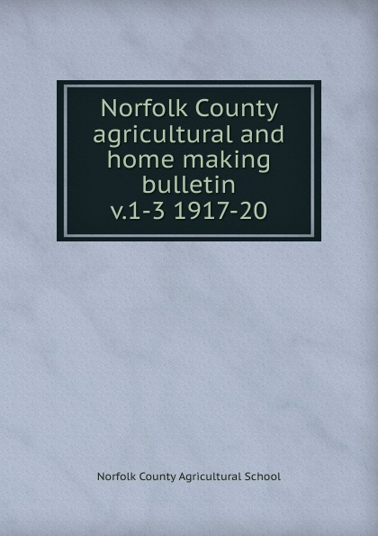 Norfolk County Agricultural School Norfolk County agricultural and home making bulletin