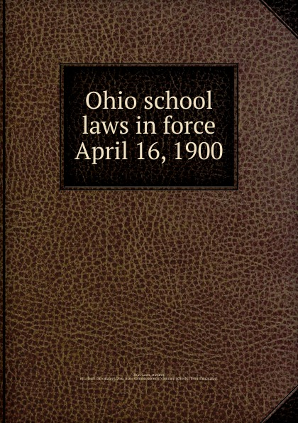 Ohio. Laws Ohio school laws in force April 16, 1900 force f 904u1
