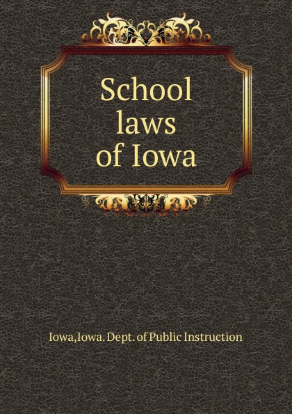 Iowa. Dept. of Public Instruction Iowa School laws of Iowa wall iowa bicent series