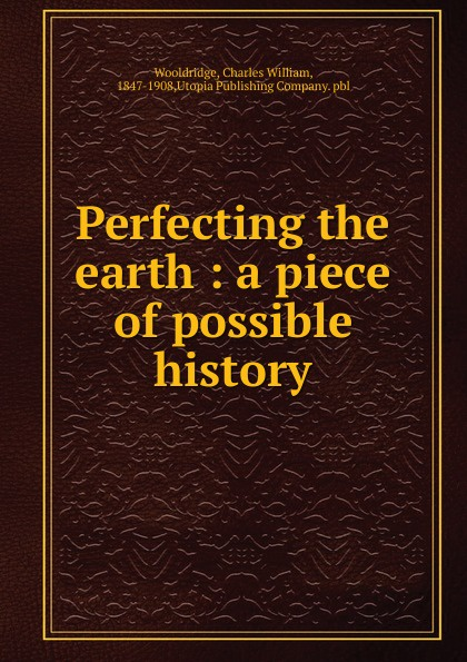 Charles William Wooldridge Perfecting the earth gabriele bianchi charles t wooldridge