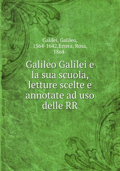 Galileo Galilei Galileo Galilei e la sua scuola, letture scelte e annotate ad uso delle RR jakob buhrer galileo galilei