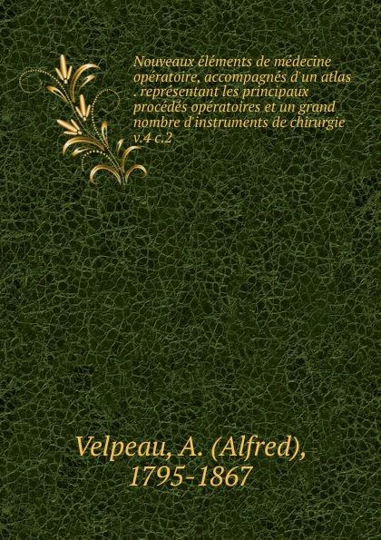 Alfred Velpeau Nouveaux elements de medecine operatoire, accompagnes d.un atlas representant les principaux procedes operatoires et un grand nombre d.instruments de chirurgie