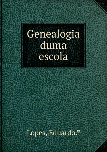 Eduardo Lopes Genealogia duma escola duma key