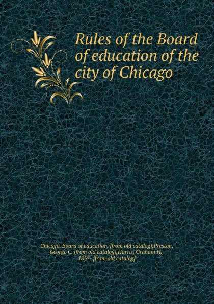 купить George C. Preston Rules of the Board of education of the city of Chicago по цене 744 рублей