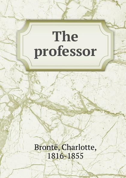 Charlotte Brontë The professor