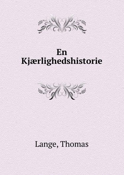 Thomas Lange En Kjaerlighedshistorie jæger henrik bernhard en gammel kjaerlighedshistorie norwegian edition