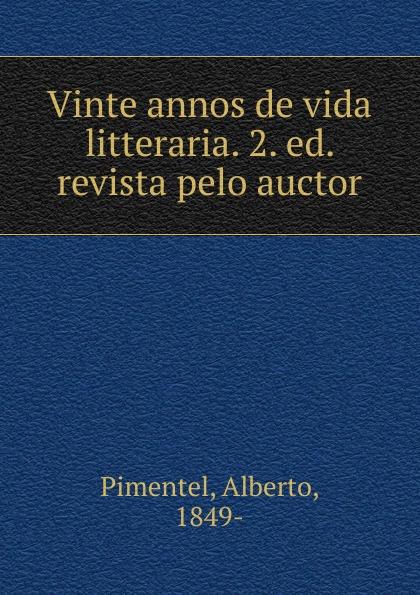 Alberto Pimentel Vinte annos de vida litteraria alberto pimentel seara em flor 2