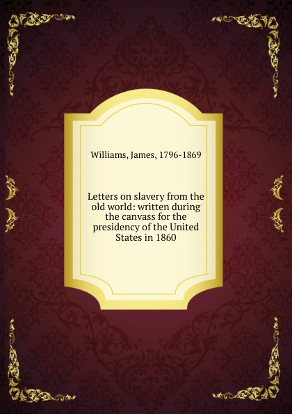 James Williams Letters on slavery from the old world gorgeous embossed letters the old chokers necklace for women