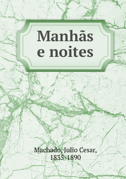 Julio Cesar Machado Manhas e noites julio cesar machado a vida em lisboa