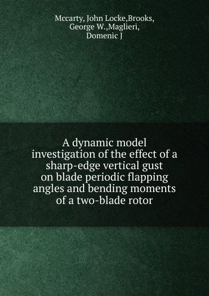 John Locke Mccarty A dynamic model investigation of the effect of a sharp-edge vertical gust on blade periodic flapping angles and bending moments of a two-blade rotor vertical stripe pattern fringed edge scarf