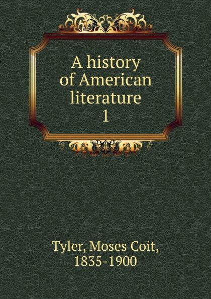 купить Moses Coit Tyler A history of American literature по цене 899 рублей