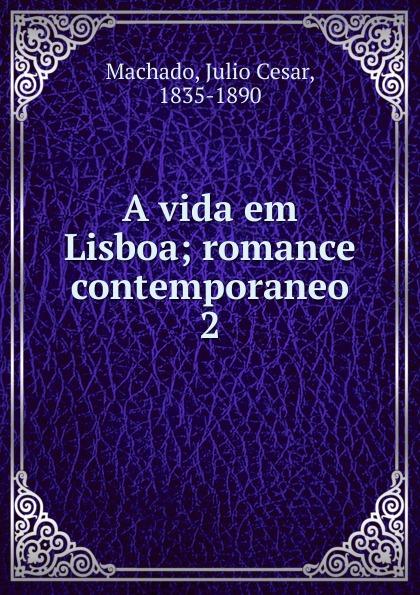 Julio Cesar Machado A vida em Lisboa julio cesar machado a vida em lisboa