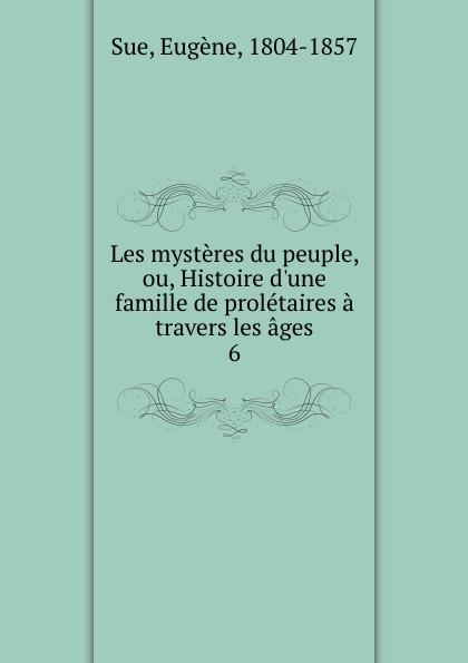 Eugène Sue Les mysteres du peuple, ou, Histoire d.une famille de proletaires a travers les ages john richard green histoire du peuple anglais