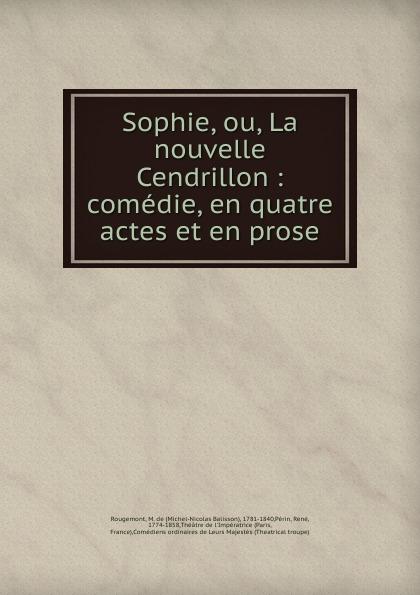 Michel-Nicolas Balisson Rougemont Sophie, ou, La nouvelle Cendrillon massenet cendrillon 2 dvd