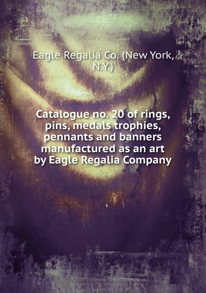 Catalogue no. 20 of rings, pins, medals trophies, pennants and banners manufactured as an art by Eagle Regalia Company. жилет regalia