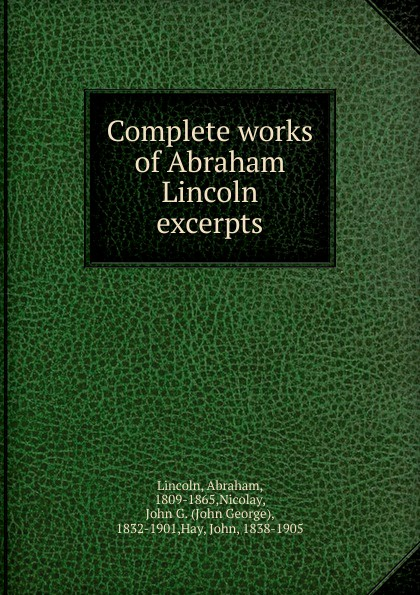 Abraham Lincoln Complete works of Abraham Lincoln excerpts недорого