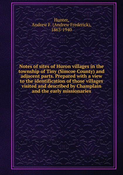 купить Andrew Frederick Hunter Notes of sites of Huron villages in the township of Tiny (Simcoe County) and adjacent parts. Prepared онлайн