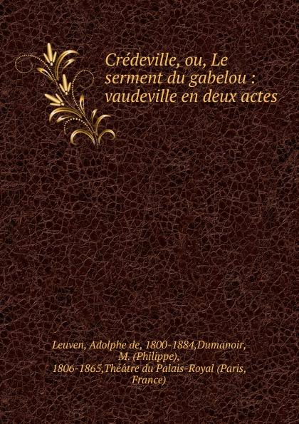 Adolphe de Leuven Credeville, ou, Le serment du gabelou adolphe adam le toreador