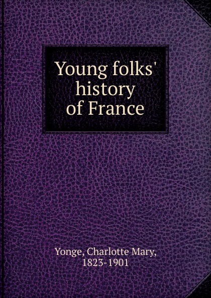Charlotte Mary Yonge Young folks. history of France yonge charlotte mary history of france