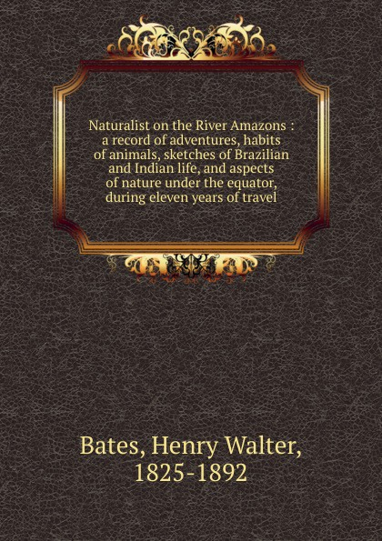 Henry Walter Bates Naturalist on the River Amazons h j owen hydraulics of river flow under arch bridges