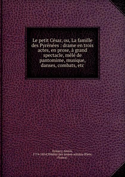 Alexis Eymery Le petit Cesar, ou, La famille des Pyrenees alexis de barbezieux la famille chretienne